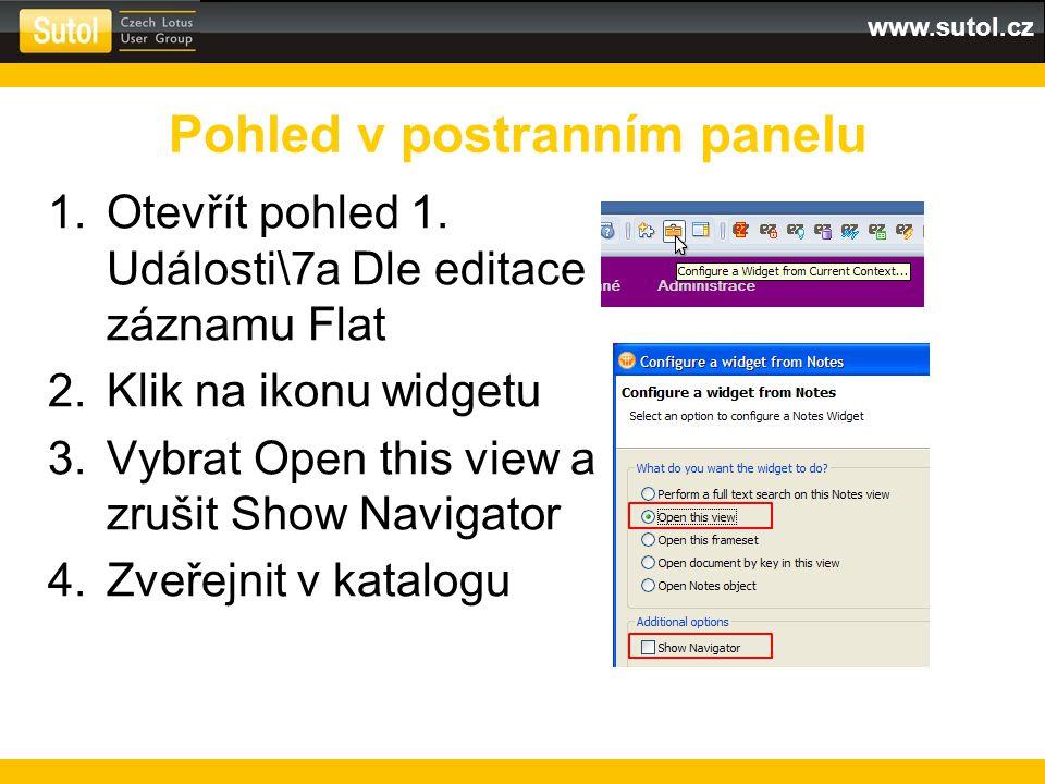 www.sutol.cz 1.Otevřít pohled 1. Události\7a Dle editace záznamu Flat 2.Klik na ikonu widgetu 3.Vybrat Open this view a zrušit Show Navigator 4.Zveřej