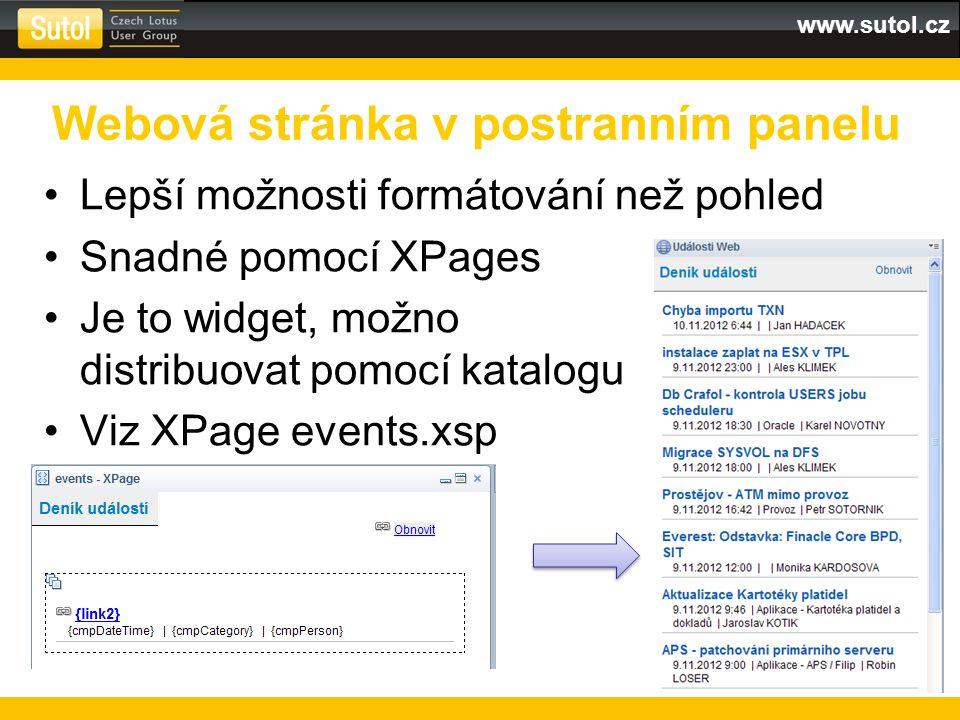 www.sutol.cz Lepší možnosti formátování než pohled Snadné pomocí XPages Je to widget, možno distribuovat pomocí katalogu Viz XPage events.xsp Webová stránka v postranním panelu