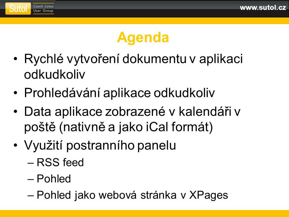www.sutol.cz Rychlé vytvoření dokumentu v aplikaci odkudkoliv Prohledávání aplikace odkudkoliv Data aplikace zobrazené v kalendáři v poště (nativně a jako iCal formát) Využití postranního panelu –RSS feed –Pohled –Pohled jako webová stránka v XPages Agenda