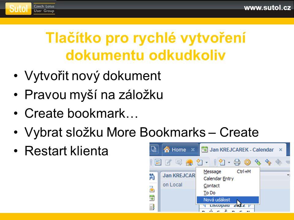 www.sutol.cz Vytvořit nový dokument Pravou myší na záložku Create bookmark… Vybrat složku More Bookmarks – Create Restart klienta Tlačítko pro rychlé vytvoření dokumentu odkudkoliv