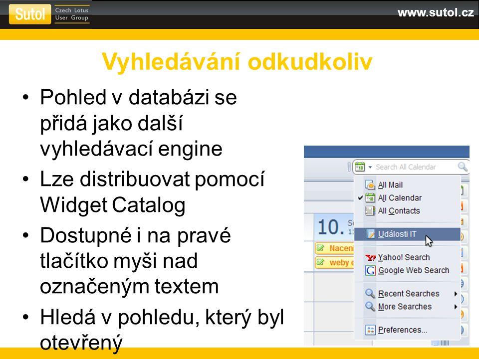 www.sutol.cz Pohled v databázi se přidá jako další vyhledávací engine Lze distribuovat pomocí Widget Catalog Dostupné i na pravé tlačítko myši nad označeným textem Hledá v pohledu, který byl otevřený Vyhledávání odkudkoliv