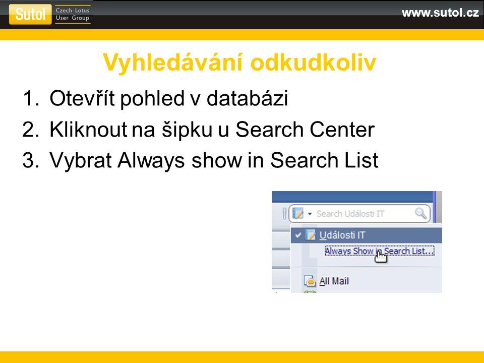 www.sutol.cz 1.Otevřít pohled v databázi 2.Kliknout na šipku u Search Center 3.Vybrat Always show in Search List Vyhledávání odkudkoliv
