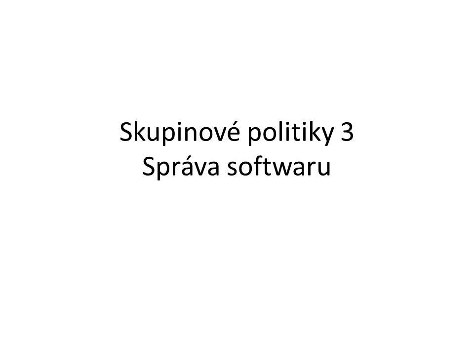 Skupinové politiky 3 Správa softwaru