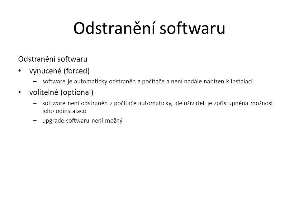 Odstranění softwaru vynucené (forced) – software je automaticky odstraněn z počítače a není nadále nabízen k instalaci volitelné (optional) – software není odstraněn z počítače automaticky, ale uživateli je zpřístupněna možnost jeho odinstalace – upgrade softwaru není možný