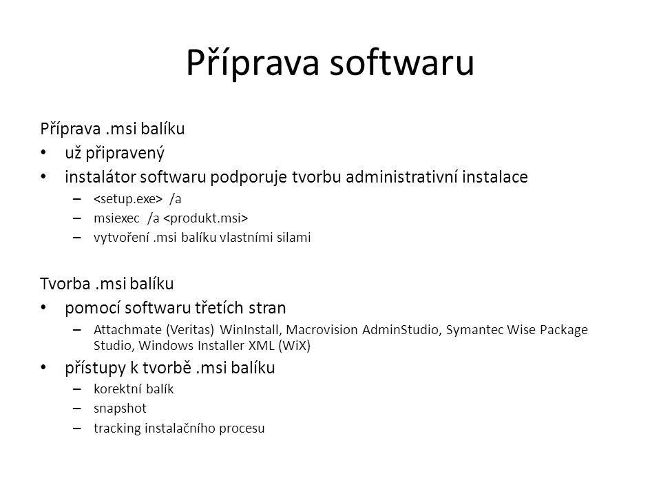Příprava softwaru Příprava.msi balíku už připravený instalátor softwaru podporuje tvorbu administrativní instalace – /a – msiexec /a – vytvoření.msi balíku vlastními silami Tvorba.msi balíku pomocí softwaru třetích stran – Attachmate (Veritas) WinInstall, Macrovision AdminStudio, Symantec Wise Package Studio, Windows Installer XML (WiX) přístupy k tvorbě.msi balíku – korektní balík – snapshot – tracking instalačního procesu