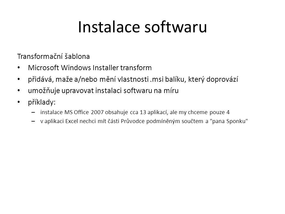 Instalace softwaru Transformační šablona Microsoft Windows Installer transform přidává, maže a/nebo mění vlastnosti.msi balíku, který doprovází umožňuje upravovat instalaci softwaru na míru příklady: – instalace MS Office 2007 obsahuje cca 13 aplikací, ale my chceme pouze 4 – v aplikaci Excel nechci mít části Průvodce podmíněným součtem a pana Sponku