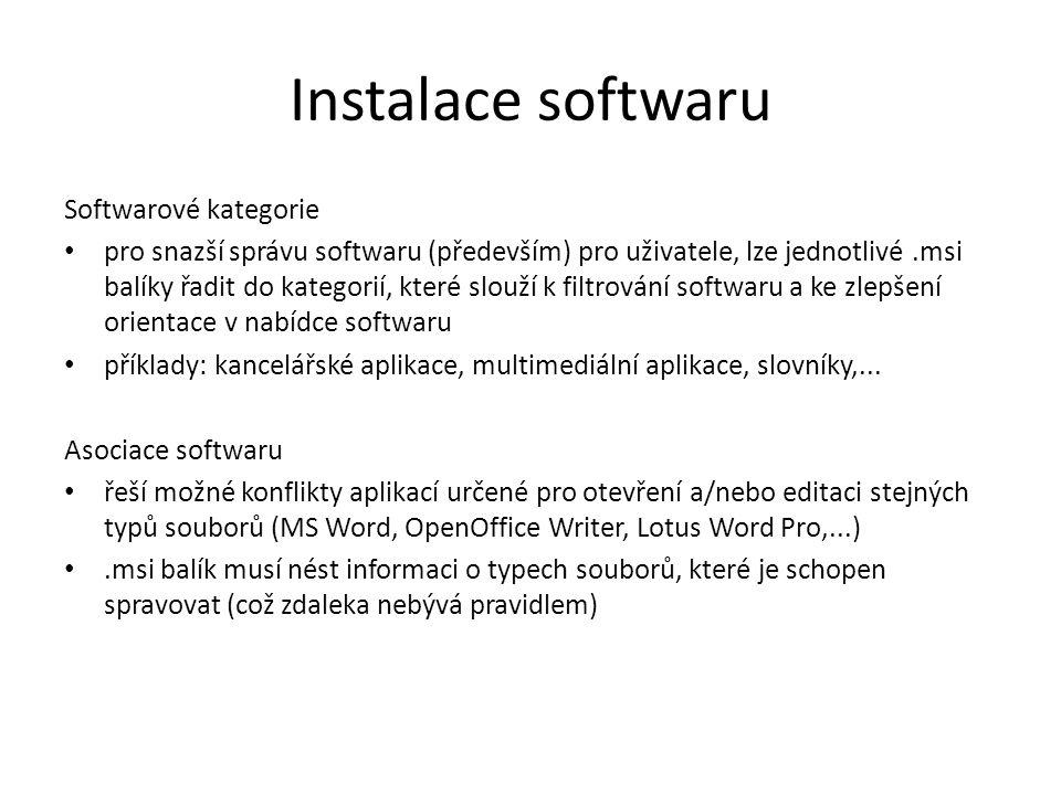Průběh instalace softwaru Průběh instalace softwaru pro počítač 1.při startu počítače se aplikují skupinové politiky 2.dochází k instalaci softwaru na počítač (instalace probíhá pod systémovým účtem) 3.probíhají spouštěcí skripty 4.při prvním spuštění aplikace uživatelem dochází k dokončení instalace softwaru (nastavení jména, organizace, souhlas s EULA,...; tato část instalace probíhá pod uživatelovým účtem a dochází k zápisu do jeho registrů)