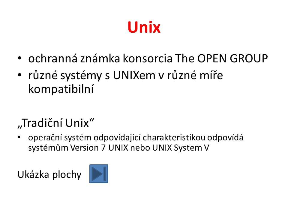 """Unix ochranná známka konsorcia The OPEN GROUP různé systémy s UNIXem v různé míře kompatibilní """"Tradiční Unix operační systém odpovídající charakteristikou odpovídá systémům Version 7 UNIX nebo UNIX System V Ukázka plochy"""