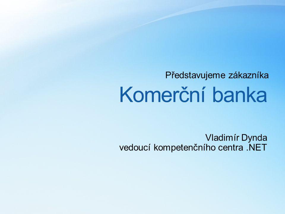 Komerční banka Představujeme zákazníka Vladimír Dynda vedoucí kompetenčního centra.NET