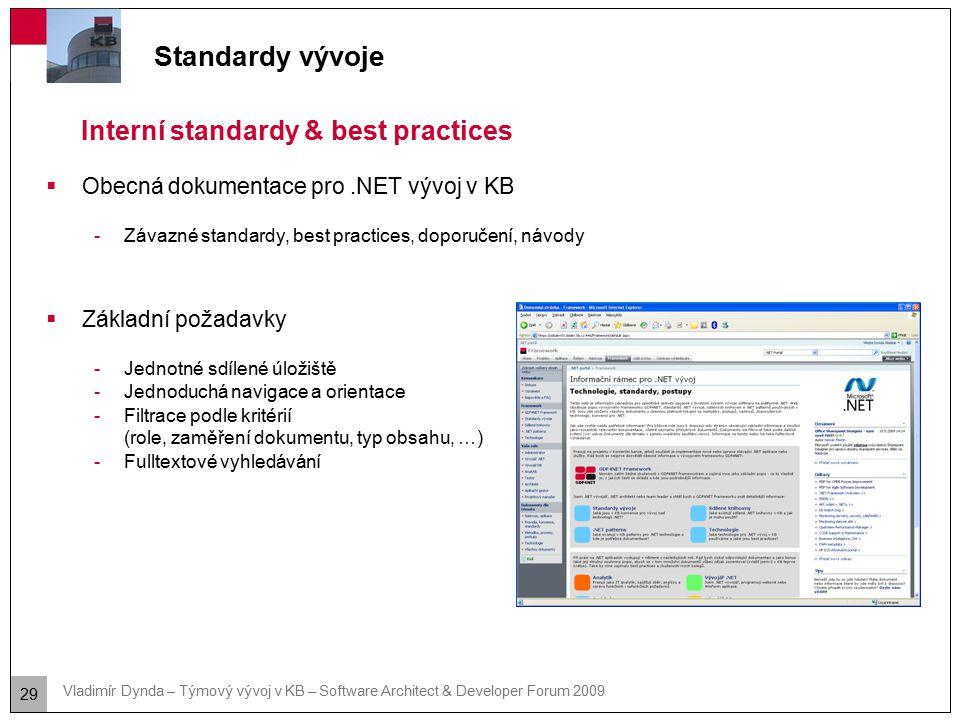 29 Vladimír Dynda – Týmový vývoj v KB – Software Architect & Developer Forum 2009 Standardy vývoje Interní standardy & best practices  Obecná dokumen