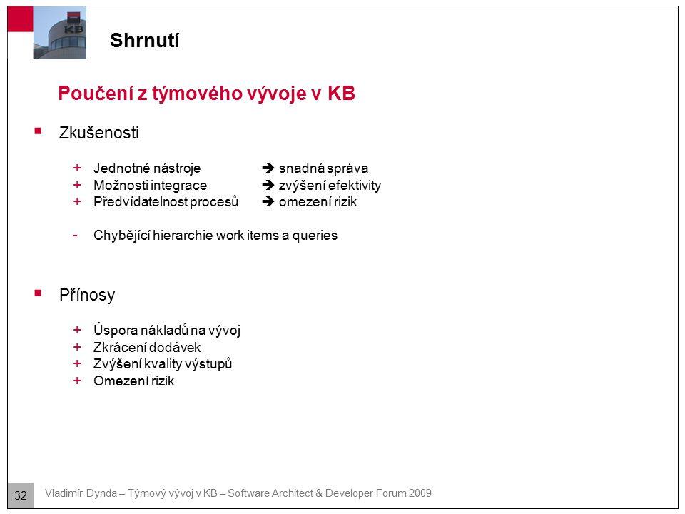 32 Vladimír Dynda – Týmový vývoj v KB – Software Architect & Developer Forum 2009  Zkušenosti + Jednotné nástroje  snadná správa + Možnosti integrac
