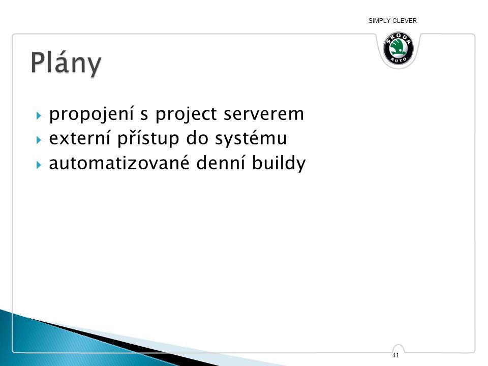 SIMPLY CLEVER  propojení s project serverem  externí přístup do systému  automatizované denní buildy 41
