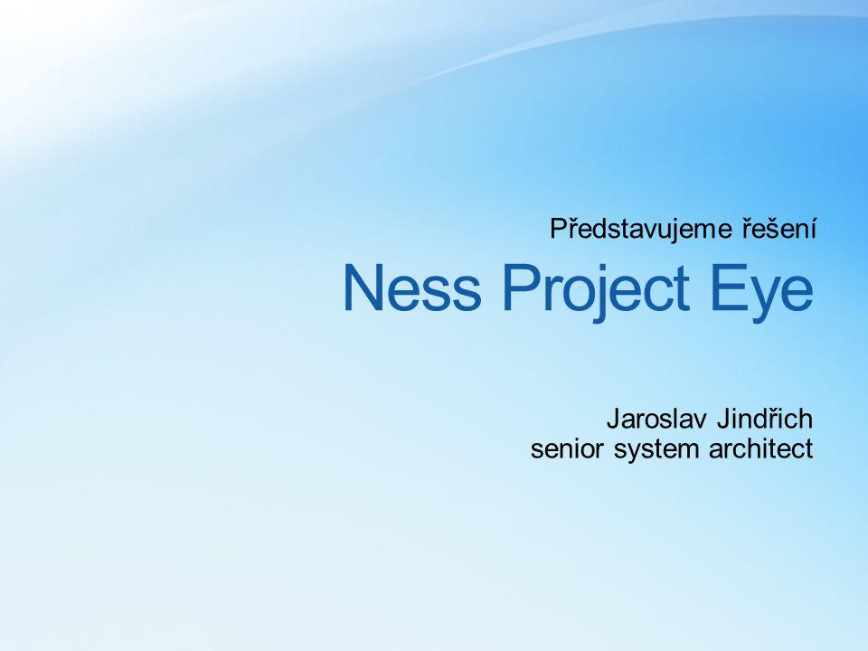 Ness Project Eye Představujeme řešení Jaroslav Jindřich senior system architect
