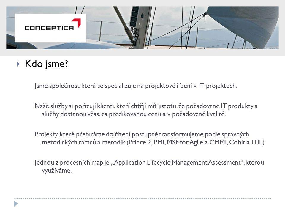  Kdo jsme? Jsme společnost, která se specializuje na projektové řízení v IT projektech. Naše služby si pořizují klienti, kteří chtějí mít jistotu, že
