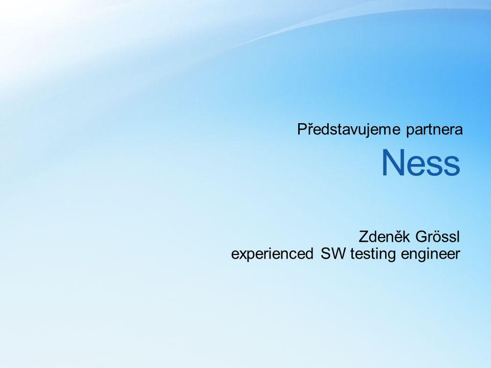 Ness Představujeme partnera Zdeněk Grössl experienced SW testing engineer