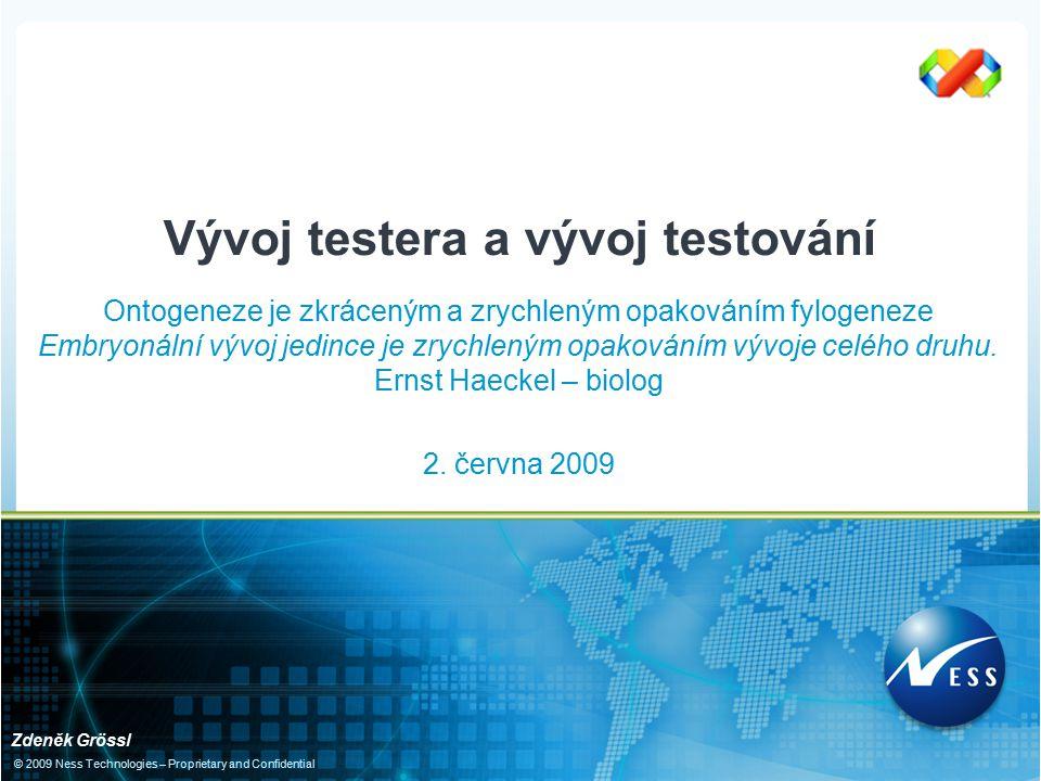 © 2009 Ness Technologies – Proprietary and Confidential Ontogeneze je zkráceným a zrychleným opakováním fylogeneze Embryonální vývoj jedince je zrychl