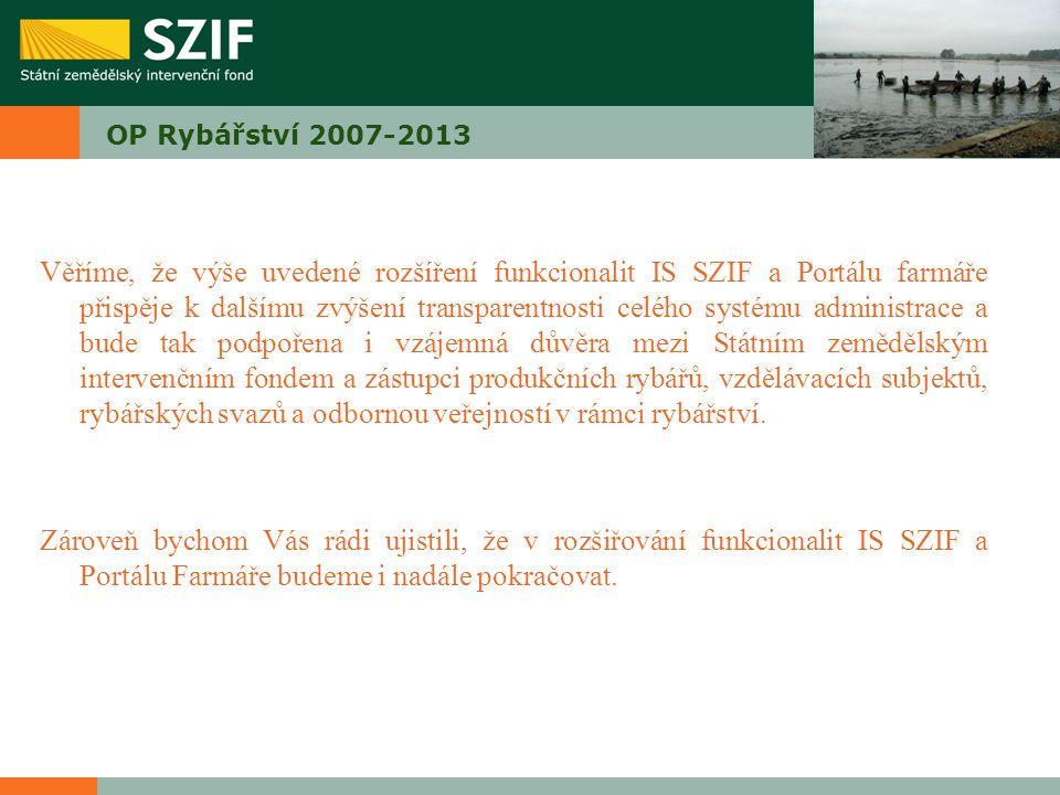 OP Rybářství 2007-2013 Věříme, že výše uvedené rozšíření funkcionalit IS SZIF a Portálu farmáře přispěje k dalšímu zvýšení transparentnosti celého sys