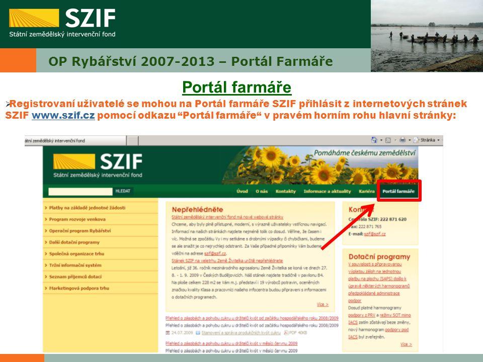 OP Rybářství 2007-2013 – Portál Farmáře Portál farmáře  Registrovaní uživatelé se mohou na Portál farmáře SZIF přihlásit z internetových stránek SZIF