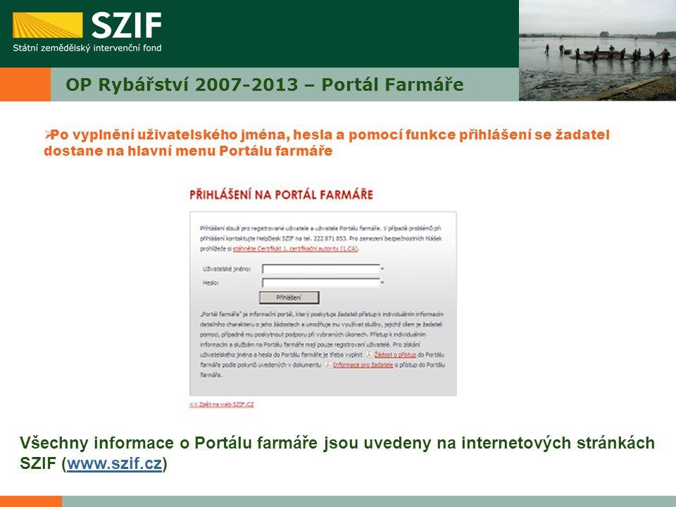 OP Rybářství 2007-2013 – Portál Farmáře  Po vyplnění uživatelského jména, hesla a pomocí funkce přihlášení se žadatel dostane na hlavní menu Portálu