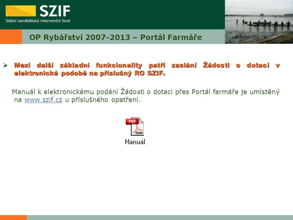 OP Rybářství 2007-2013 – Portál Farmáře  Mezi další základní funkcionality patří zaslání Žádosti o dotaci v elektronické podobě na příslušný RO SZIF.