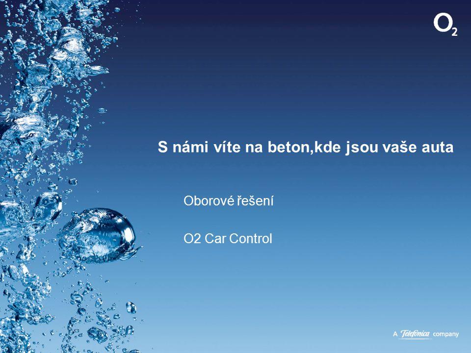 S námi víte na beton,kde jsou vaše auta Oborové řešení O2 Car Control