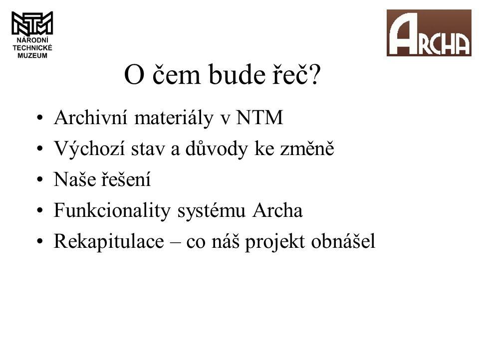 Archivní materiály v NTM Archiv pro dějiny techniky a průmyslu (Archiv NTM) Archiv architektury (součást MAS) Sbírky archivní povahy (např.