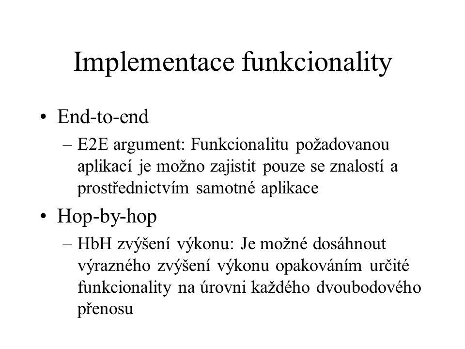 Implementace funkcionality End-to-end –E2E argument: Funkcionalitu požadovanou aplikací je možno zajistit pouze se znalostí a prostřednictvím samotné aplikace Hop-by-hop –HbH zvýšení výkonu: Je možné dosáhnout výrazného zvýšení výkonu opakováním určité funkcionality na úrovni každého dvoubodového přenosu