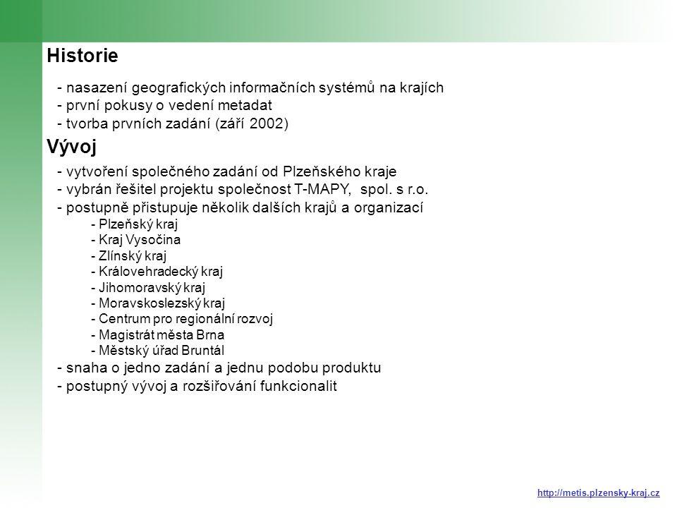 Historie - nasazení geografických informačních systémů na krajích - první pokusy o vedení metadat - tvorba prvních zadání (září 2002) http://metis.plzensky-kraj.cz Vývoj - vytvoření společného zadání od Plzeňského kraje - vybrán řešitel projektu společnost T-MAPY, spol.
