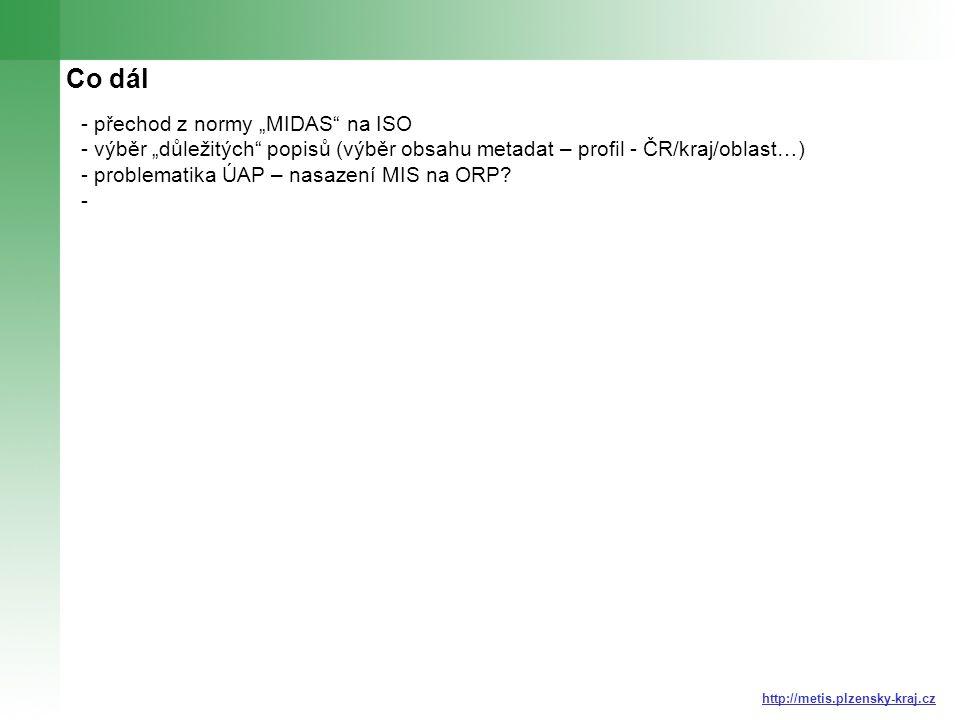"""Co dál - přechod z normy """"MIDAS na ISO - výběr """"důležitých popisů (výběr obsahu metadat – profil - ČR/kraj/oblast…) - problematika ÚAP – nasazení MIS na ORP."""