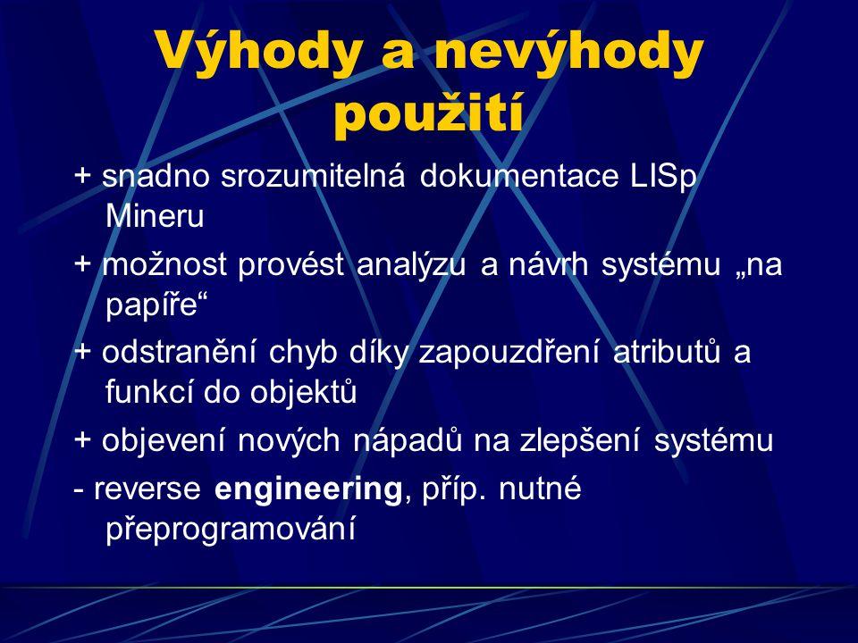 """Výhody a nevýhody použití + snadno srozumitelná dokumentace LISp Mineru + možnost provést analýzu a návrh systému """"na papíře"""" + odstranění chyb díky z"""