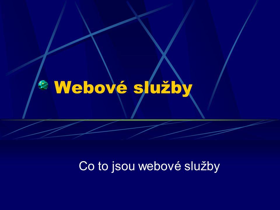 Webové služby Co to jsou webové služby