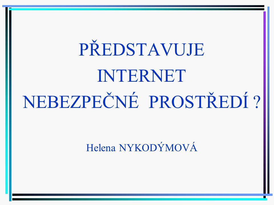 Prodej produktů a nápadů PŘEDSTAVUJE INTERNET NEBEZPEČNÉ PROSTŘEDÍ Helena NYKODÝMOVÁ