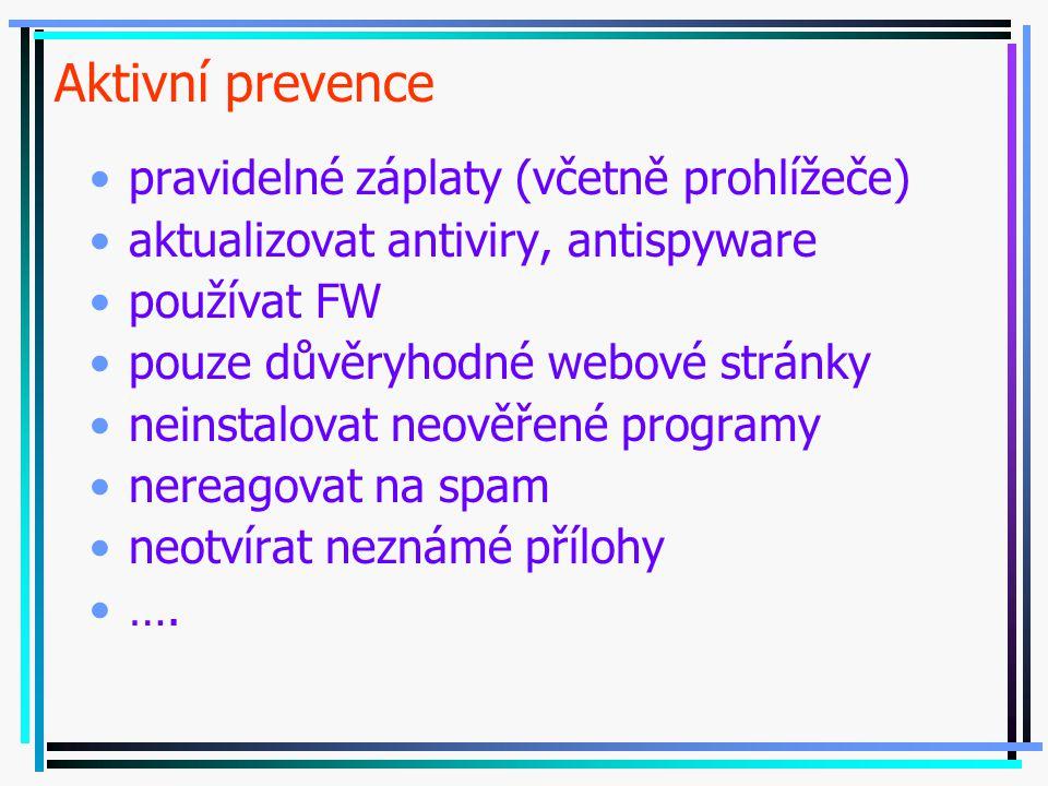 Aktivní prevence pravidelné záplaty (včetně prohlížeče) aktualizovat antiviry, antispyware používat FW pouze důvěryhodné webové stránky neinstalovat neověřené programy nereagovat na spam neotvírat neznámé přílohy ….