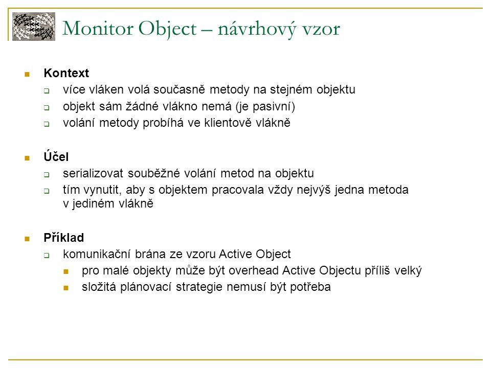 Monitor Object – návrhový vzor Kontext  více vláken volá současně metody na stejném objektu  objekt sám žádné vlákno nemá (je pasivní)  volání meto
