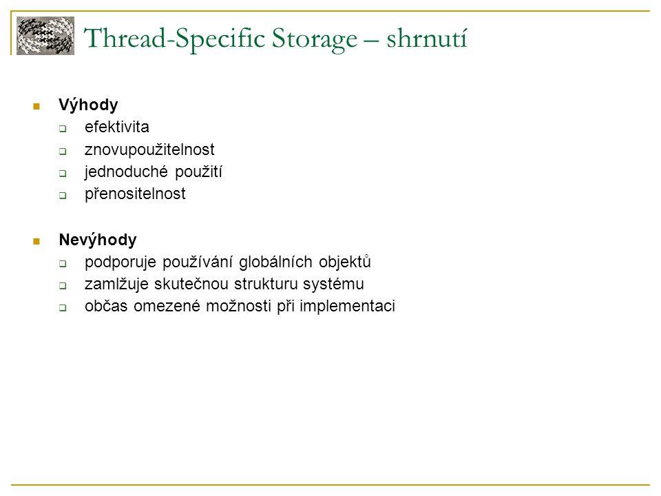 Thread-Specific Storage – shrnutí Výhody  efektivita  znovupoužitelnost  jednoduché použití  přenositelnost Nevýhody  podporuje používání globáln