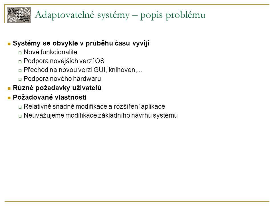 Adaptovatelné systémy – popis problému Systémy se obvykle v průběhu času vyvíjí  Nová funkcionalita  Podpora novějších verzí OS  Přechod na novou v