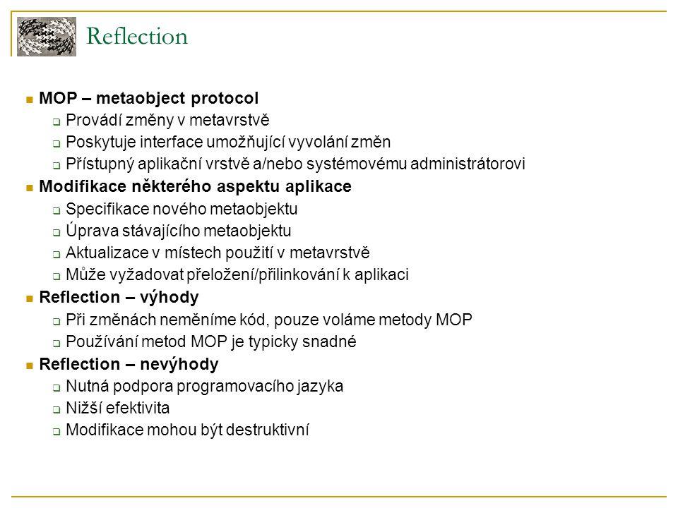 MOP – metaobject protocol  Provádí změny v metavrstvě  Poskytuje interface umožňující vyvolání změn  Přístupný aplikační vrstvě a/nebo systémovému