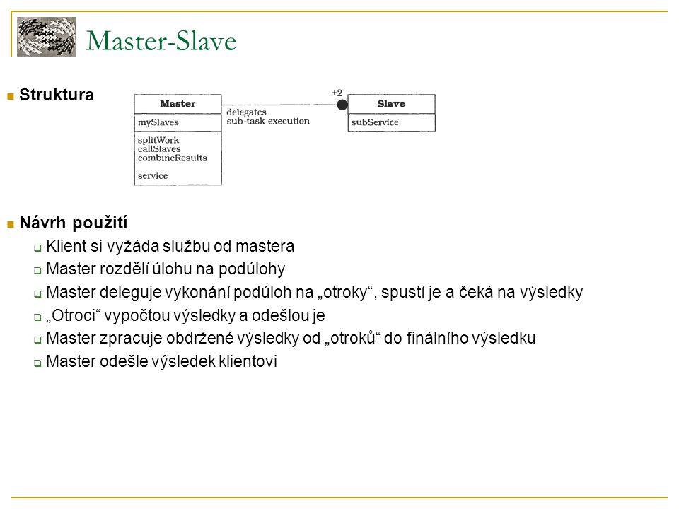 """Struktura Návrh použití  Klient si vyžáda službu od mastera  Master rozdělí úlohu na podúlohy  Master deleguje vykonání podúloh na """"otroky"""", spustí"""