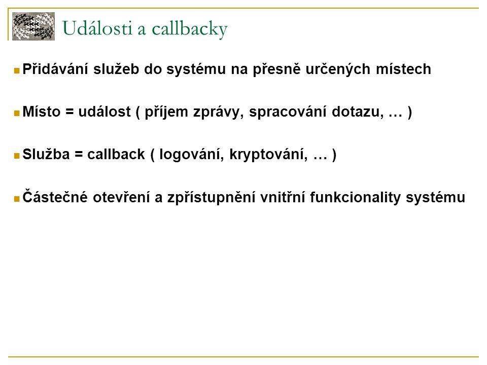 Události a callbacky Přidávání služeb do systému na přesně určených místech Místo = událost ( příjem zprávy, spracování dotazu, … ) Služba = callback
