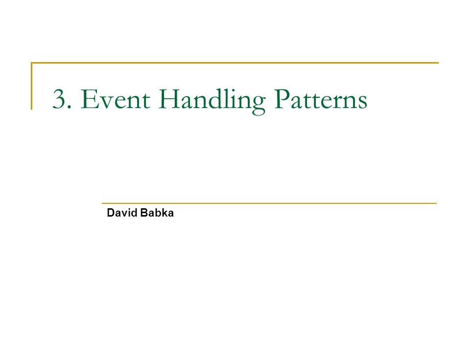 3. Event Handling Patterns David Babka