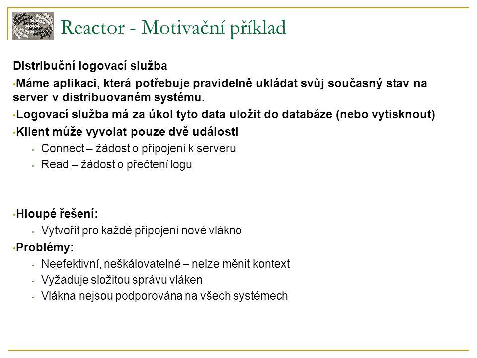 Reactor - Motivační příklad Distribuční logovací služba Máme aplikaci, která potřebuje pravidelně ukládat svůj současný stav na server v distribuované
