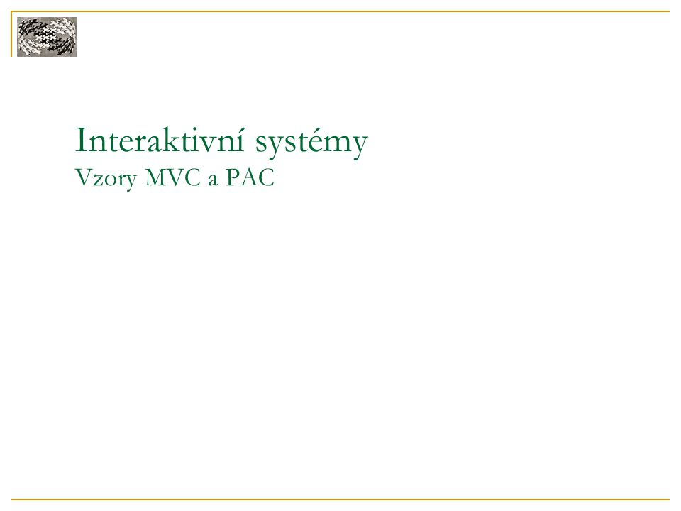 Interaktivní systémy Vzory MVC a PAC