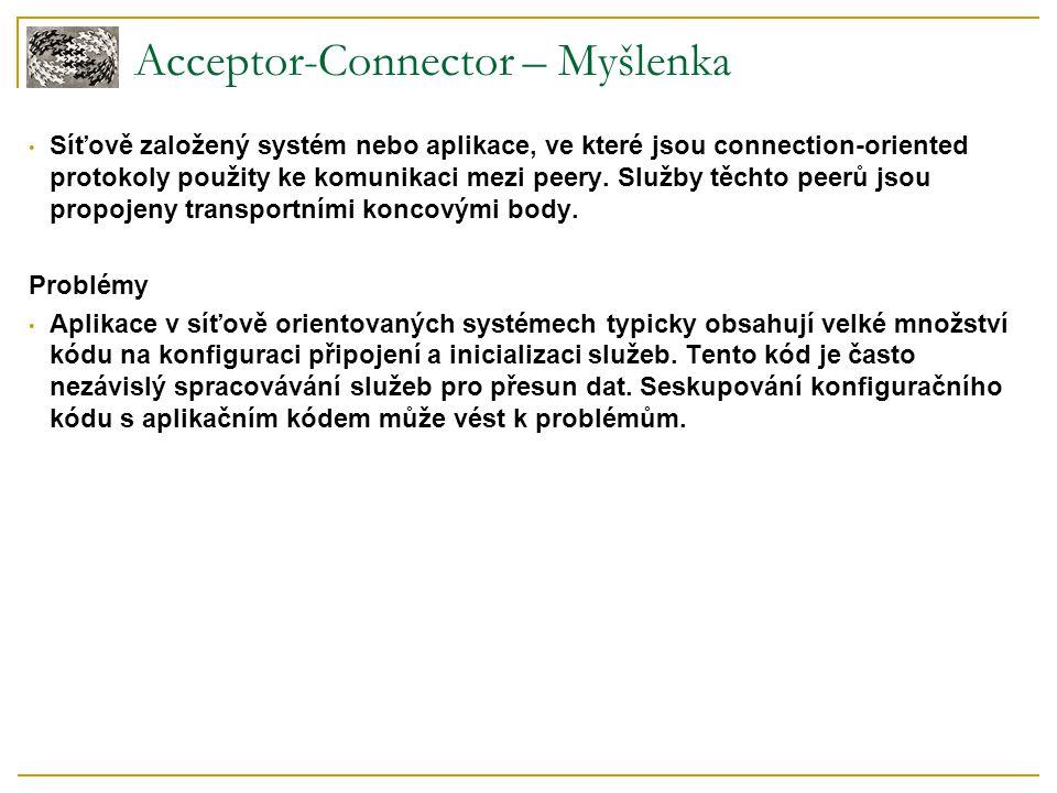 Acceptor-Connector – Myšlenka Síťově založený systém nebo aplikace, ve které jsou connection-oriented protokoly použity ke komunikaci mezi peery. Služ