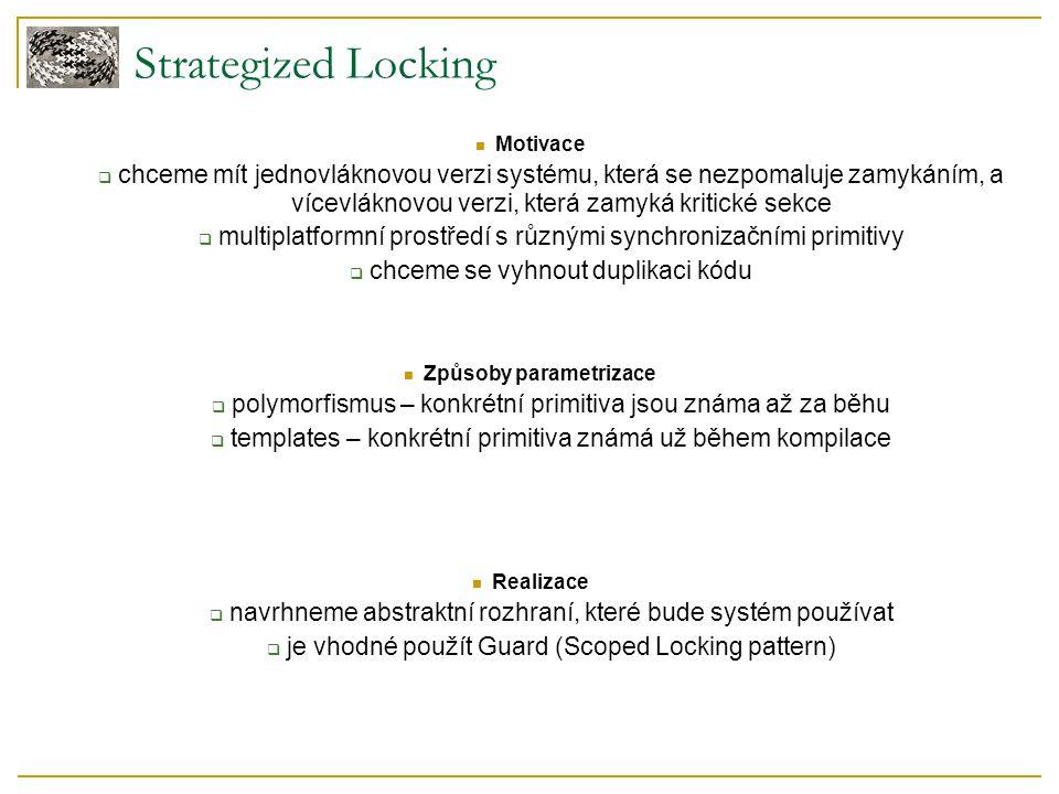 Strategized Locking Motivace  chceme mít jednovláknovou verzi systému, která se nezpomaluje zamykáním, a vícevláknovou verzi, která zamyká kritické s