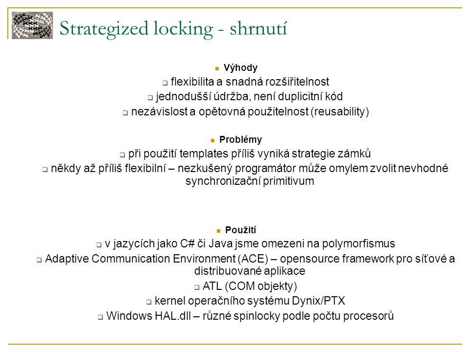 Strategized locking - shrnutí Výhody  flexibilita a snadná rozšiřitelnost  jednodušší údržba, není duplicitní kód  nezávislost a opětovná použiteln