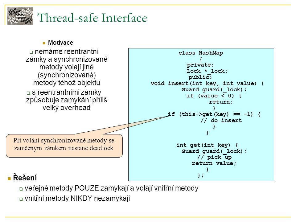 Thread-safe Interface Řešení  veřejné metody POUZE zamykají a volají vnitřní metody  vnitřní metody NIKDY nezamykají Motivace  nemáme reentrantní z