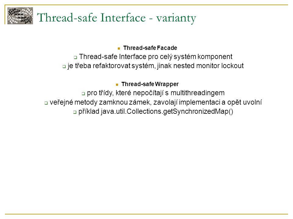 Thread-safe Interface - varianty Thread-safe Facade  Thread-safe Interface pro celý systém komponent  je třeba refaktorovat systém, jinak nested mon