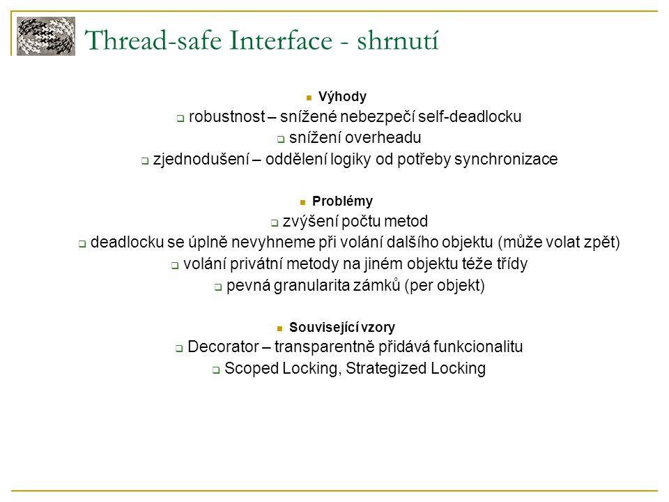 Thread-safe Interface - shrnutí Výhody  robustnost – snížené nebezpečí self-deadlocku  snížení overheadu  zjednodušení – oddělení logiky od potřeby