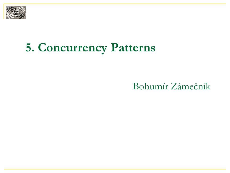 5. Concurrency Patterns Bohumír Zámečník