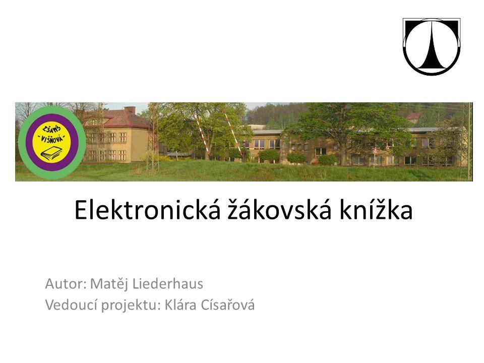 Elektronická žákovská knížka Autor: Matěj Liederhaus Vedoucí projektu: Klára Císařová